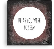 Be As You Wish To Seem Quote Canvas Print