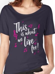 This is what we live for! Women's Relaxed Fit T-Shirt