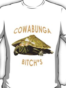 Cowabunga, bitch*s! T-Shirt