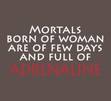 Mortals born of woman are of a few days and full of ADRENALINE by Clayton Suares
