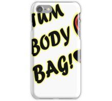 Gettum a body bag iPhone Case/Skin