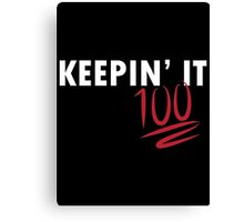 Keepin' It 100 (white writing) Canvas Print