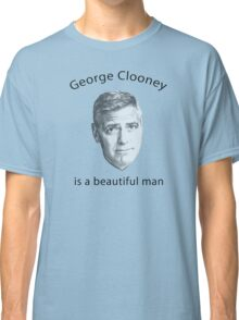 George Clooney is a beautiful man Classic T-Shirt