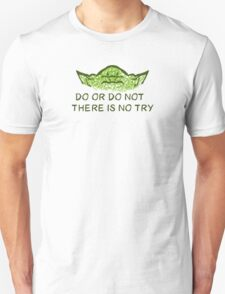Do or do not, there is no try Unisex T-Shirt