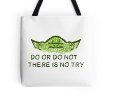 Do or do not, there is no try Tote Bag
