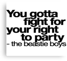 You Gotta Fight For Your Right To Party - Tshirts & Hoodies  Canvas Print
