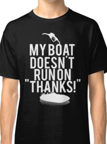 Boat Doesnt Run On Thanks Classic T-Shirt