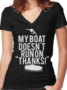 Boat Doesnt Run On Thanks Women's Fitted V-Neck T-Shirt