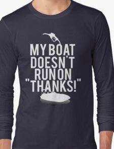 Boat Doesnt Run On Thanks Long Sleeve T-Shirt