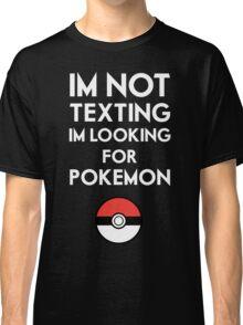 Pokemon GO - Im not texting Classic T-Shirt