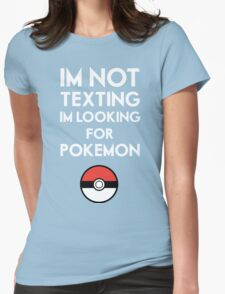 Pokemon GO - Im not texting Womens Fitted T-Shirt