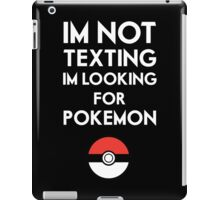 Pokemon GO - Im not texting iPad Case/Skin