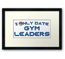 I Only Date Gym Leaders Framed Print