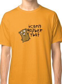 I Can't Go-pher That Funny Pun Classic T-Shirt