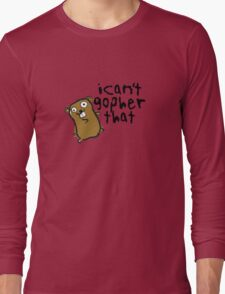 I Can't Go-pher That Funny Pun Long Sleeve T-Shirt