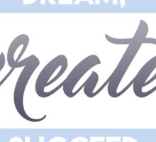 Dream, Create, Succeed. Sticker