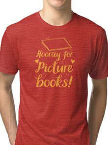 hooray for picture books Tri-blend T-Shirt