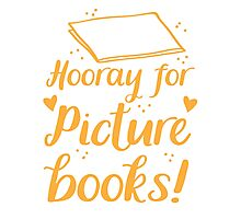 hooray for picture books Photographic Print