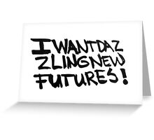 I want dazzling new futures! Greeting Card