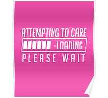 Attempting to Care - Loading Please Wait cool funny t-shirt Poster
