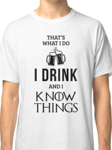I Drink and I Know Things in White Classic T-Shirt