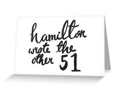 Hamilton Wrote The Other 51 Greeting Card