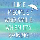 I like people who smile when it's raining... by Tangerine-Tane