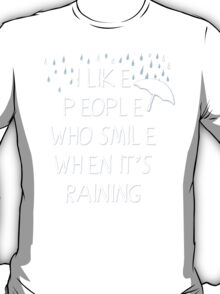 I like people who smile when it's raining... T-Shirt