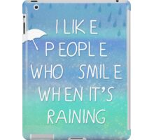 I like people who smile when it's raining... iPad Case/Skin