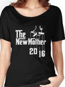 The New Mother 2016 Women's Relaxed Fit T-Shirt