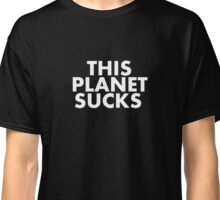 This Planet Sucks Classic T-Shirt