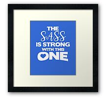 The sass is strong with this one awesome sassy funny t-shirt Framed Print