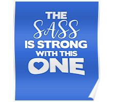 The sass is strong with this one awesome sassy funny t-shirt Poster