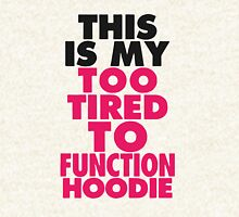 This Is My Too Tired To Function Hoodie Hoodie