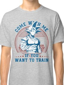 Come with me if you want to train Classic T-Shirt