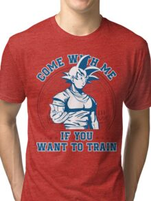 Come with me if you want to train Tri-blend T-Shirt