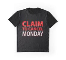 Claim to cancel monday Graphic T-Shirt