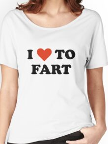 I Love To Fart Women's Relaxed Fit T-Shirt