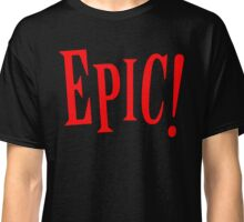 Simply Epic! Classic T-Shirt