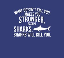 What doesnt kill you makes you stronger sharks funny t-shirt Unisex T-Shirt