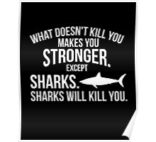 What doesnt kill you makes you stronger sharks funny t-shirt Poster
