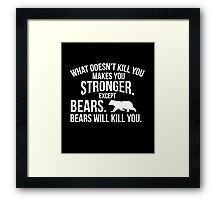 What doesn't kill you makes you stronger bears funny t-shirt Framed Print