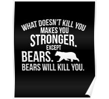 What doesn't kill you makes you stronger bears funny t-shirt Poster
