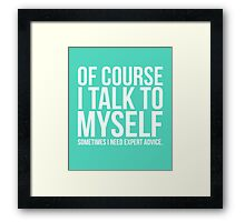 Of course I talk to myself need expert advice funny t-shirt Framed Print