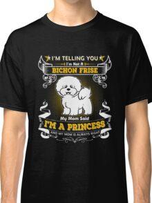 I'm Telling You I'm Not A Bichon Frise My Mom Said I'm A Princess Classic T-Shirt