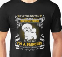 I'm Telling You I'm Not A Bichon Frise My Mom Said I'm A Princess Unisex T-Shirt