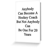 Anybody Can Become A Hockey Coach But Not Anybody Can Be One For 20 Years  Greeting Card