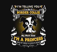 I'm Telling You I'm Not A Border Collie My Mom Said I'm A Princess Unisex T-Shirt
