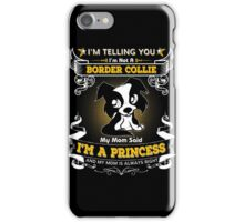 I'm Telling You I'm Not A Border Collie My Mom Said I'm A Princess iPhone Case/Skin