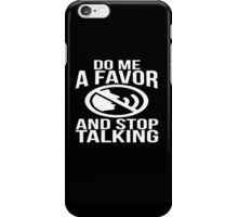Do me a favor and stop talking sassy sarcastic funny t-shirt iPhone Case/Skin